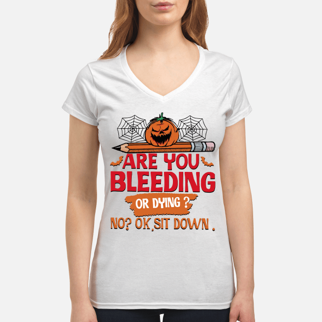 Official Halloween are you bleeding or dying no ok sit down V-neck t-shirt