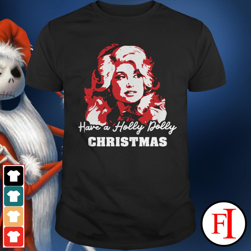 Christmas have a holly dolly Shirt