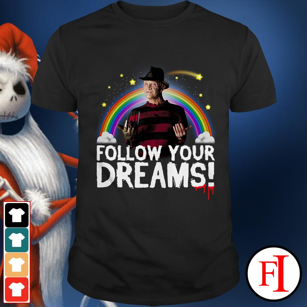 Follow your dreams Freddy Krueger Shirt