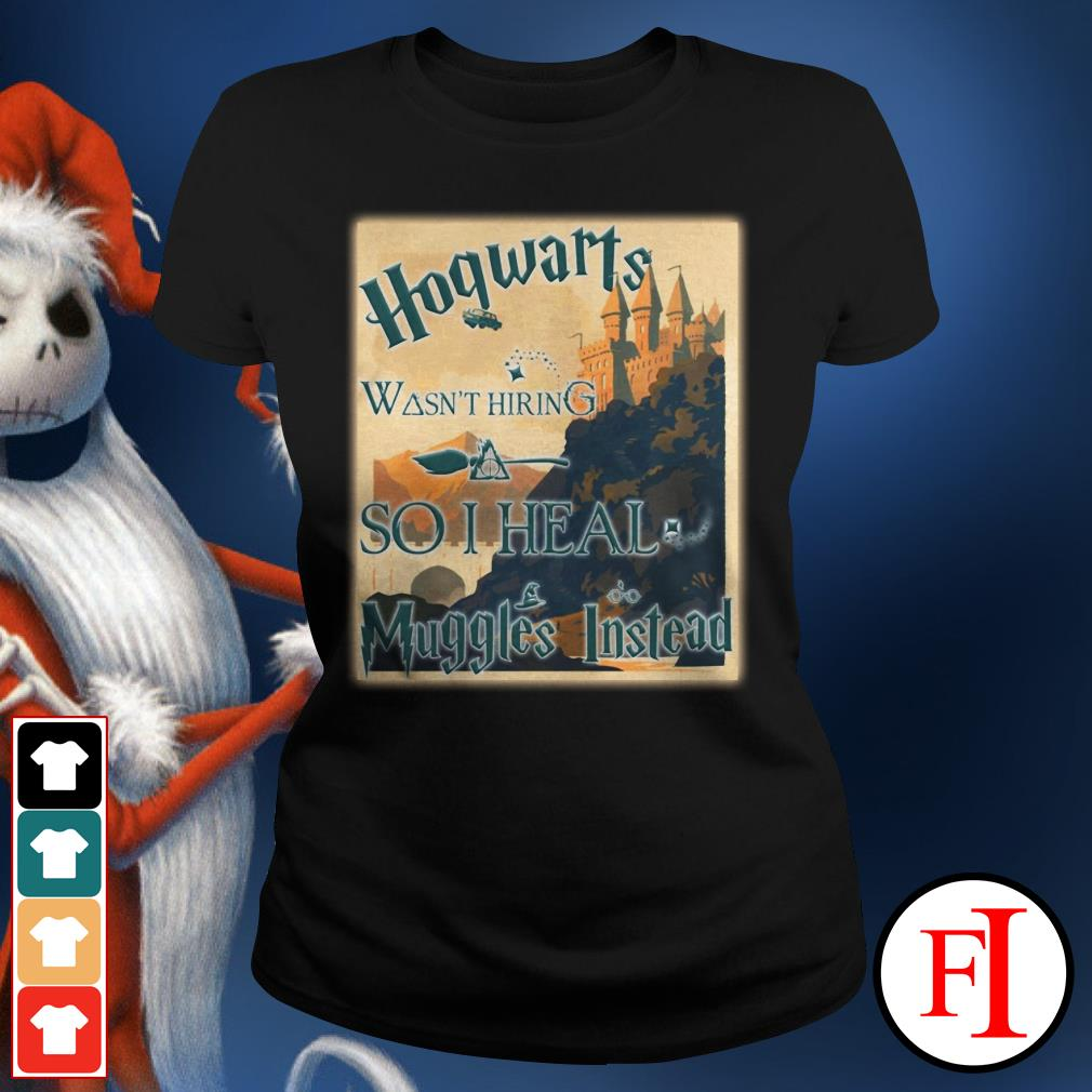 Harry Potter Hogwarts wasn't hiring so I heal muggles instead Ladies Tee