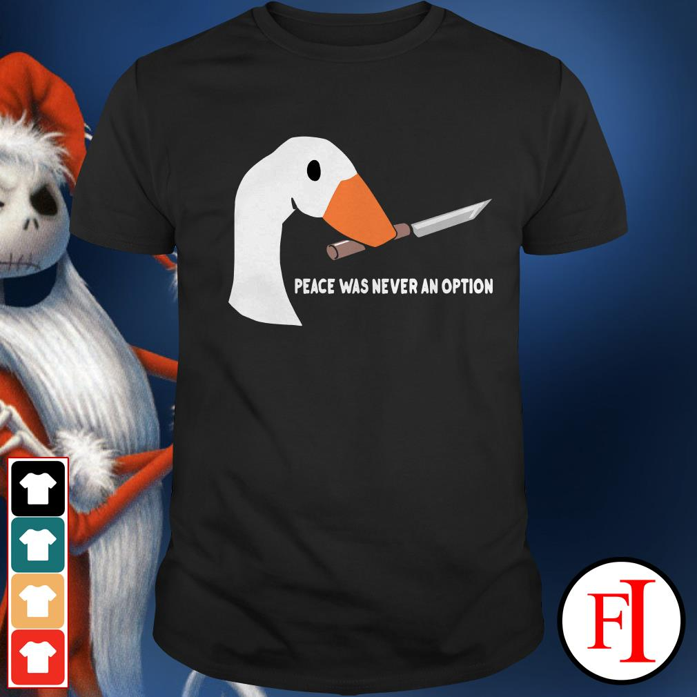 Official Goose peace was never an option Shirt