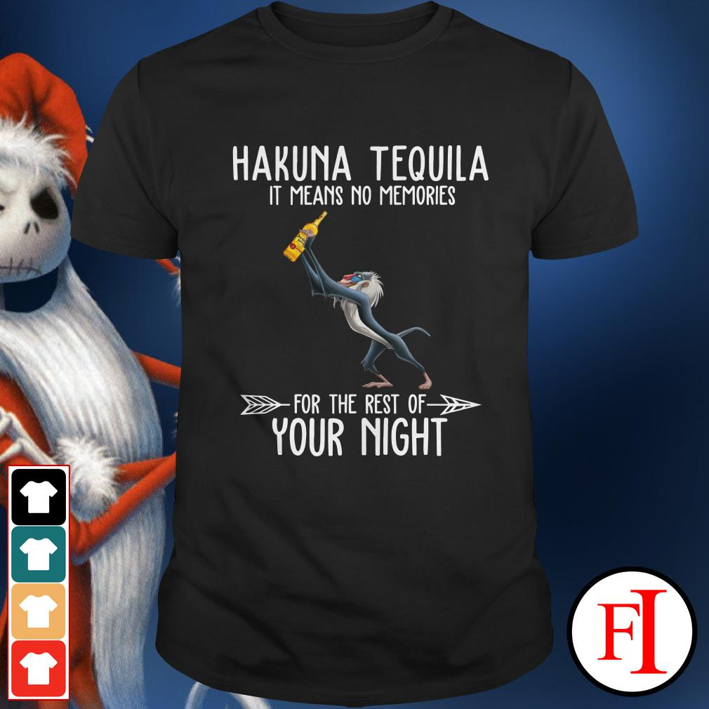 Official Hakuna Tequila it means no memories for the rest of your night Shirt