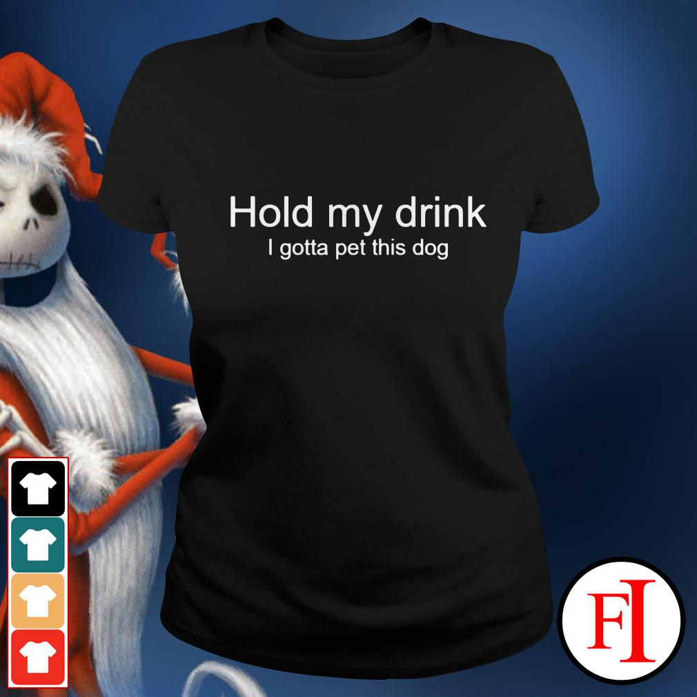 Official Hold my drink I gotta pet this dog Ladies Tee