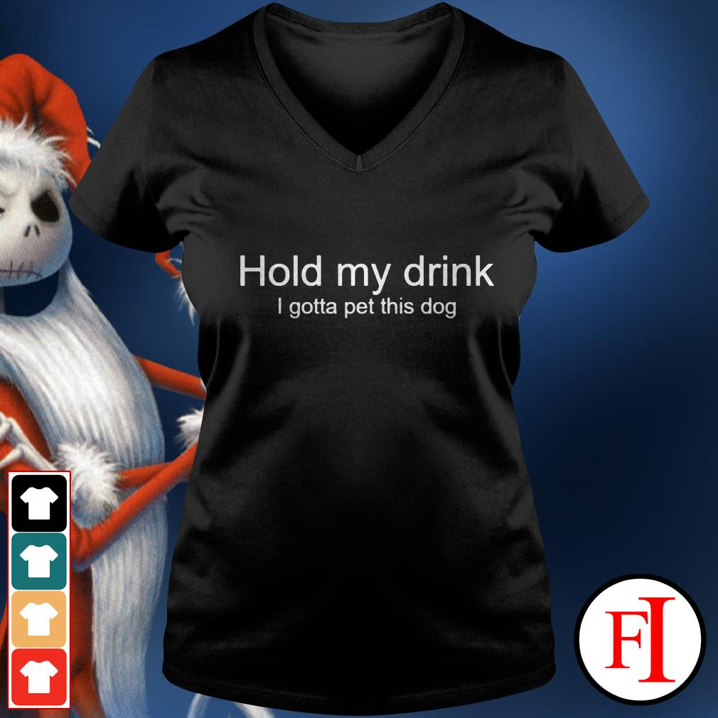 Official Hold my drink I gotta pet this dog V-neck t-shirt