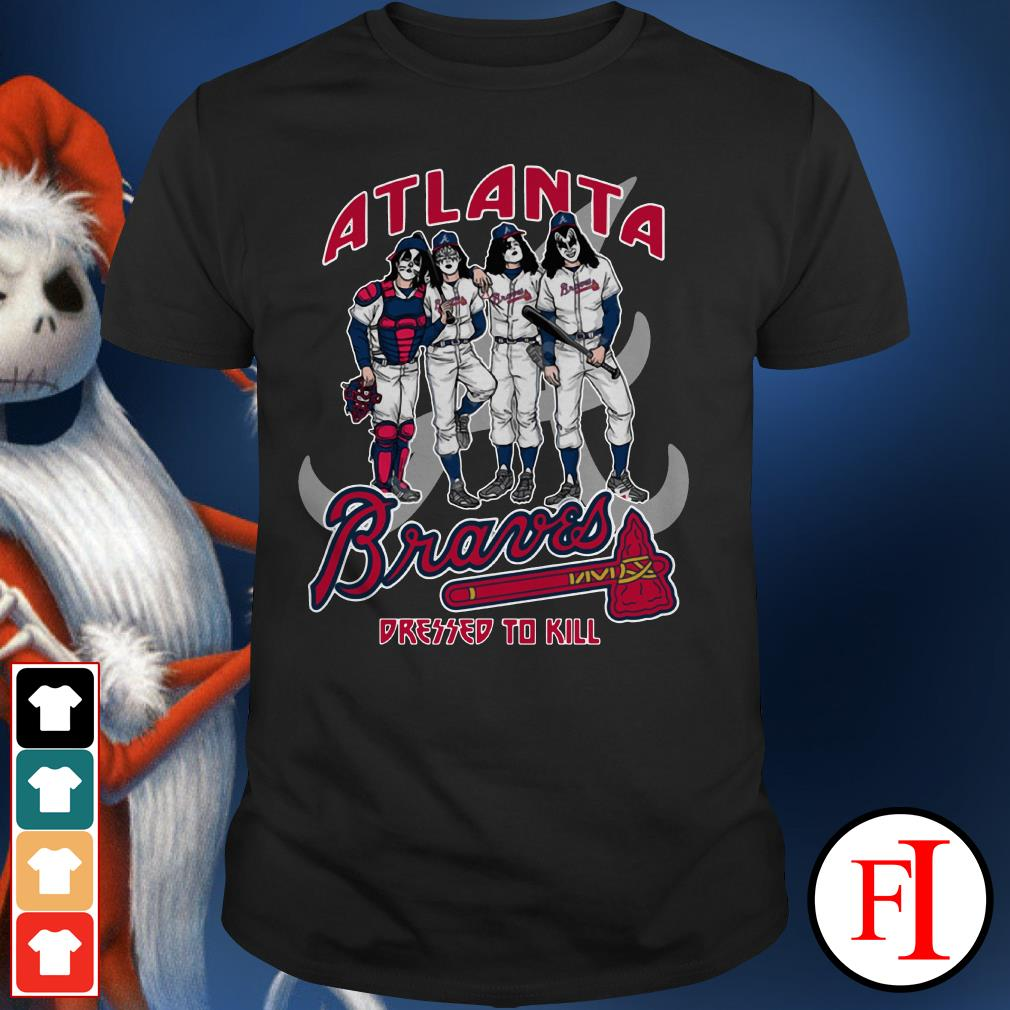 Official Kiss Atlanta Braves dressed to kill Shirt