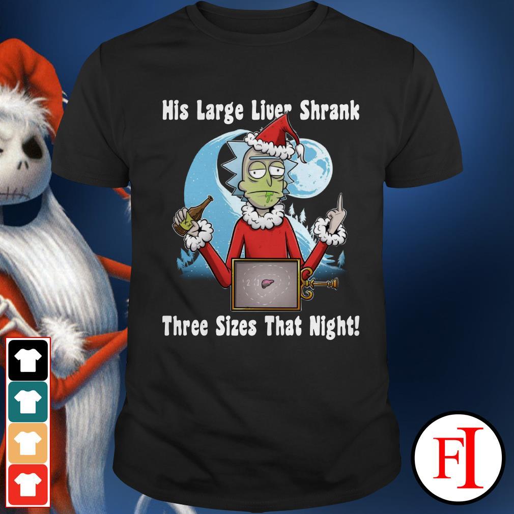 Official Rick Santa his large liver shrank three sizes that night Shirt