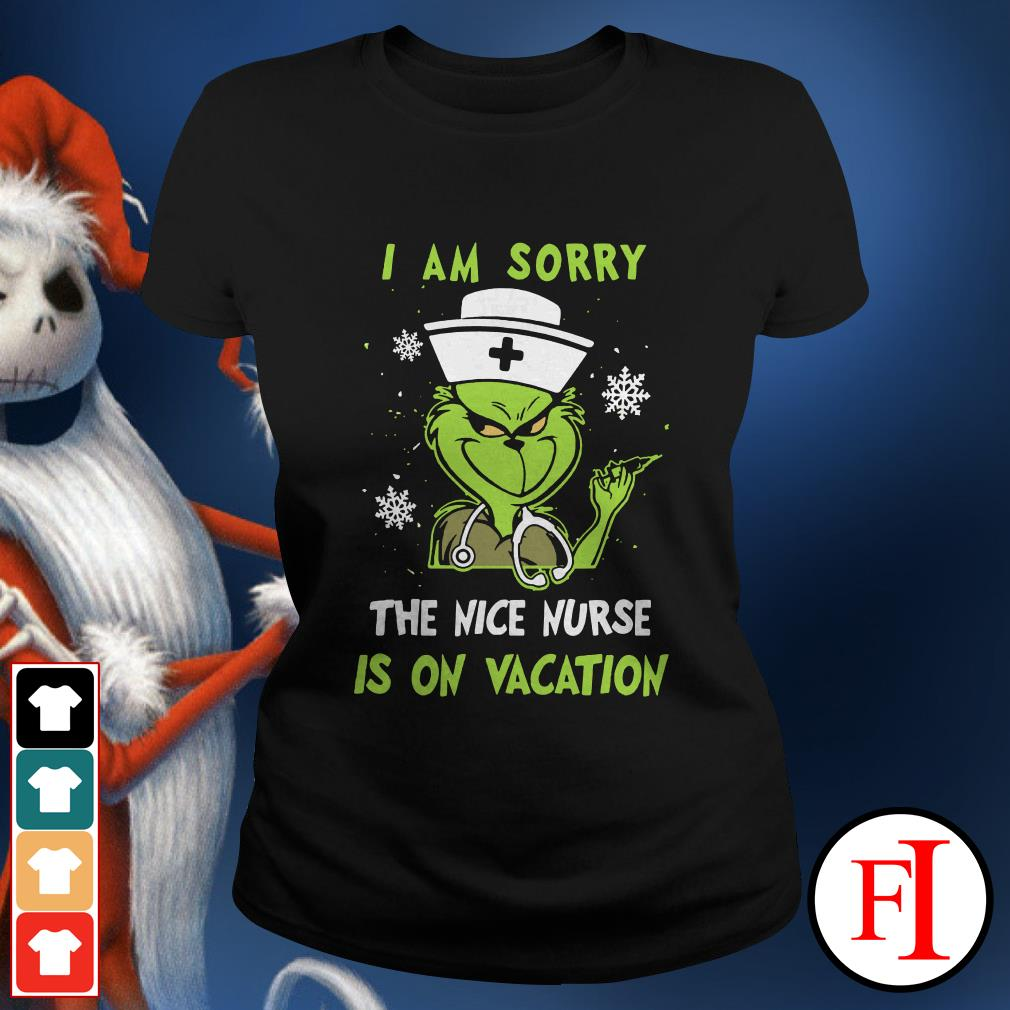 I am sorry the nice nurse is on vacation Grinch Ladies Tee