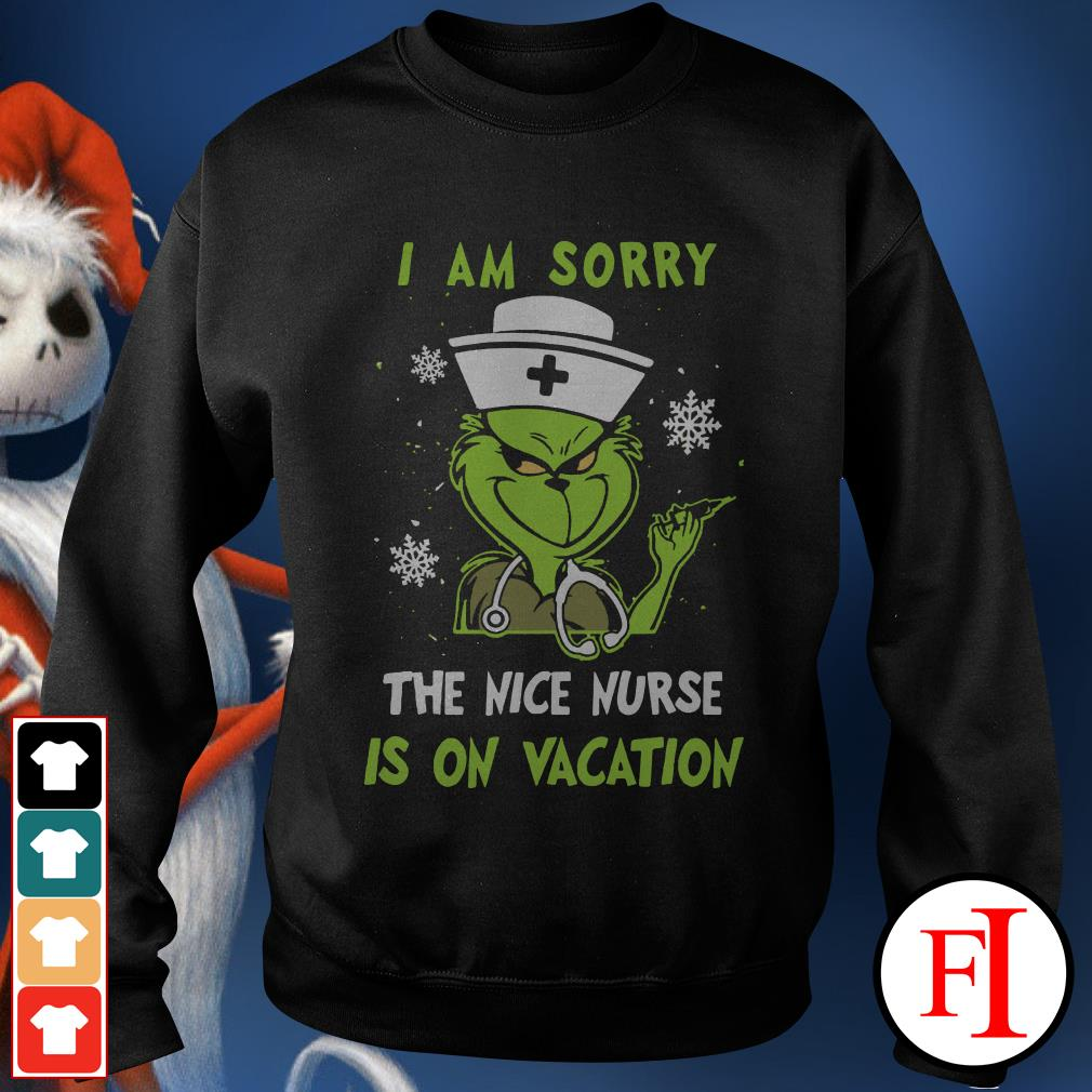 I am sorry the nice nurse is on vacation Grinch Sweater