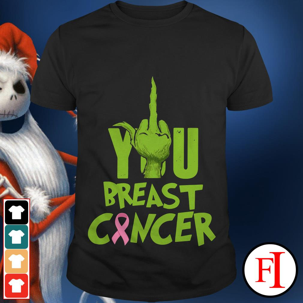 You Breast Cancer The Grinch fuck shirt