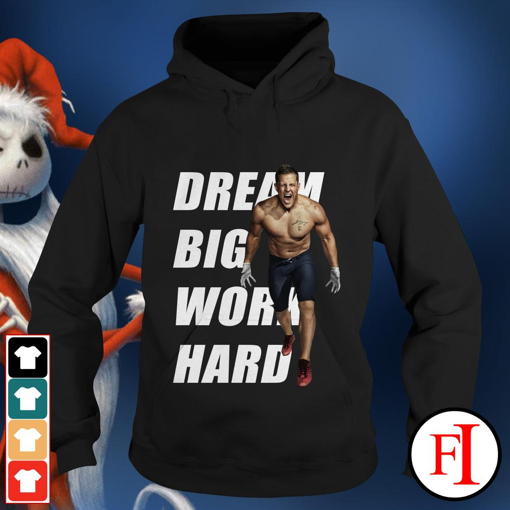 Dream big work hard Justin James Watt Hoodie