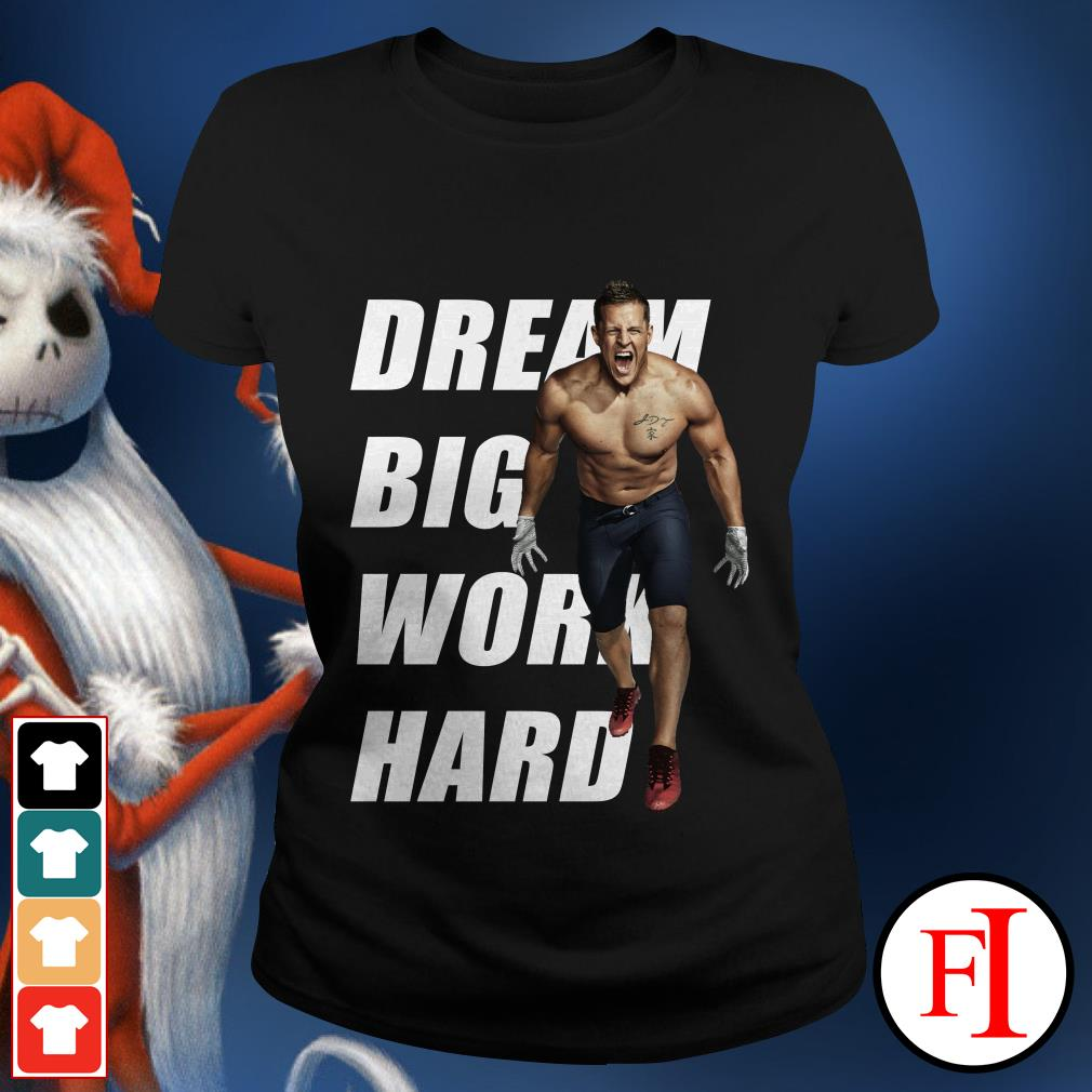 Dream big work hard Justin James Watt Ladies Tee