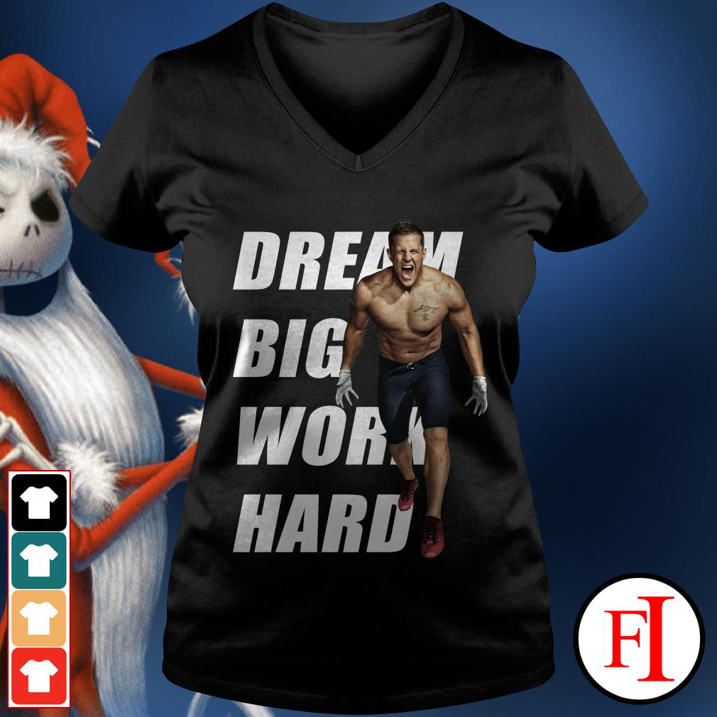 Dream big work hard Justin James Watt V-neck t-shirt