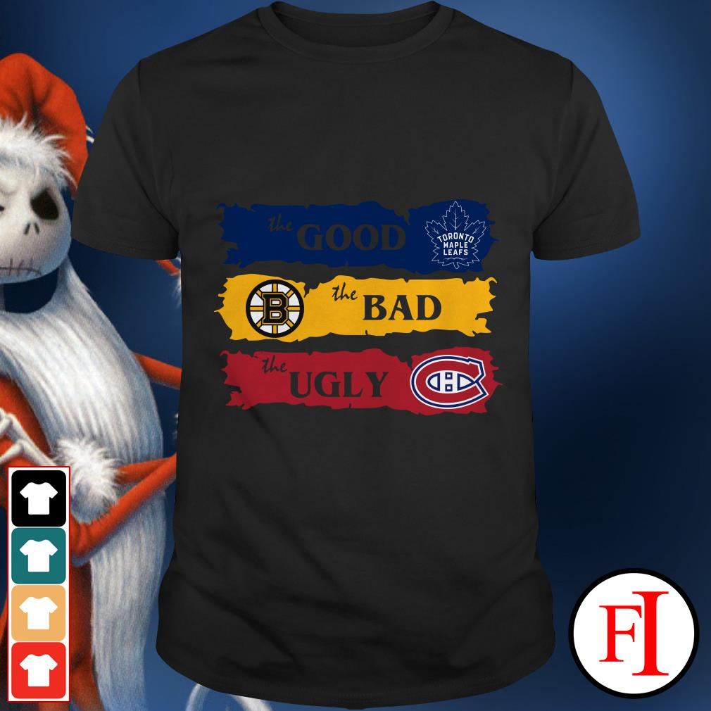 The good Boston Bruins the bad Montreal Canadiens the ugly Toronto Maple Leafs shirt