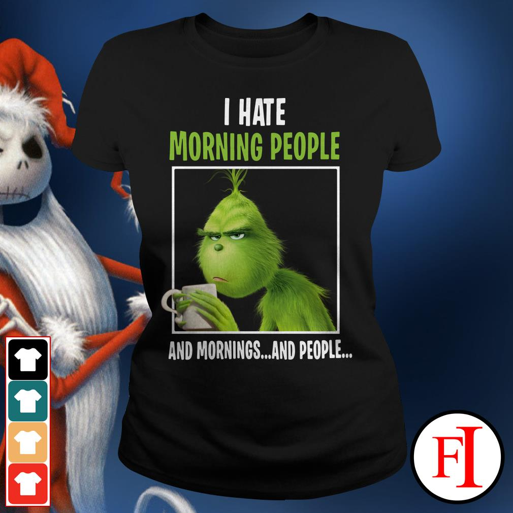 I hate morning people and mornings and people The Grinch Ladies Tee