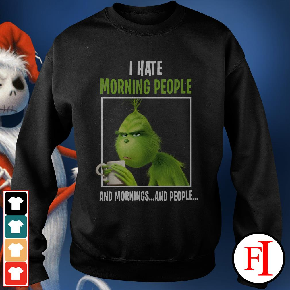 I hate morning people and mornings and people The Grinch Sweater