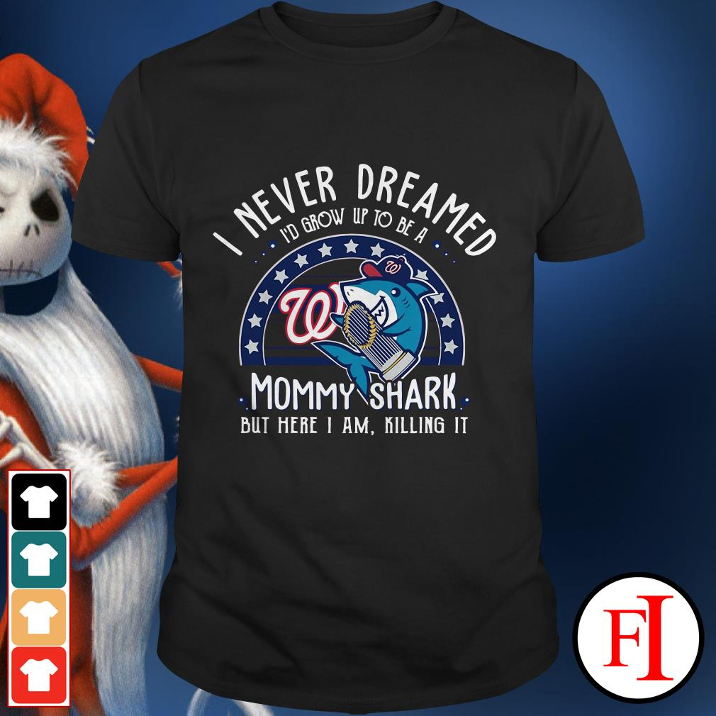 I never dreamed I'd grow up to be a mommy shark Washington Nationals Shirt