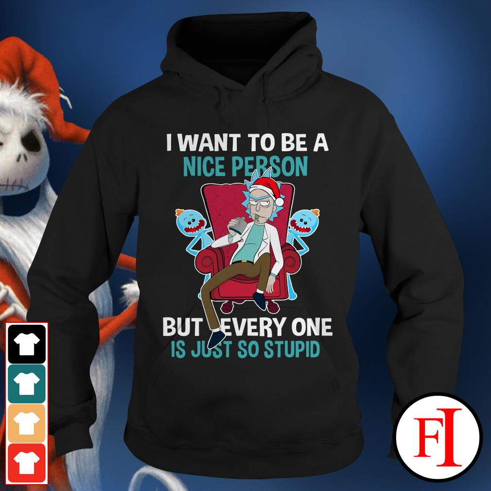I want to be a nice person but every one is just so stupid Rick Sanchez Hoodie