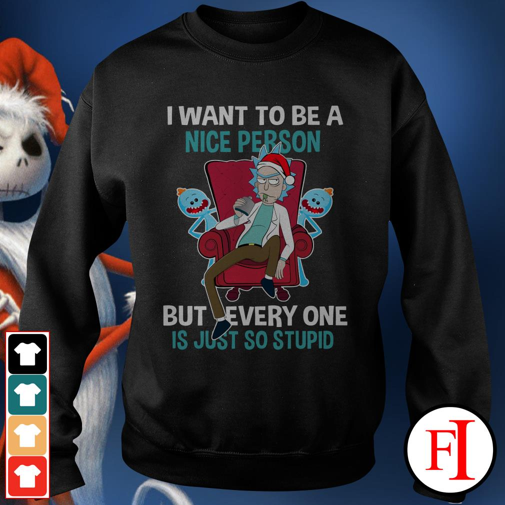 I want to be a nice person but every one is just so stupid Rick Sanchez Sweater