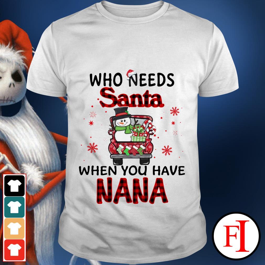 Who needs Santa when you have Nana Merry Christmas shirt