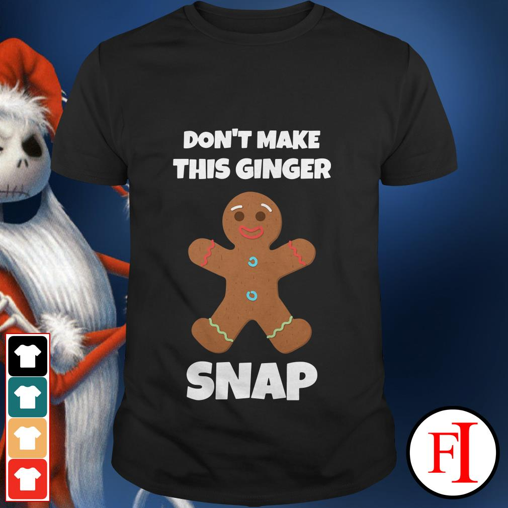 Official Don't make this ginger snap shirt