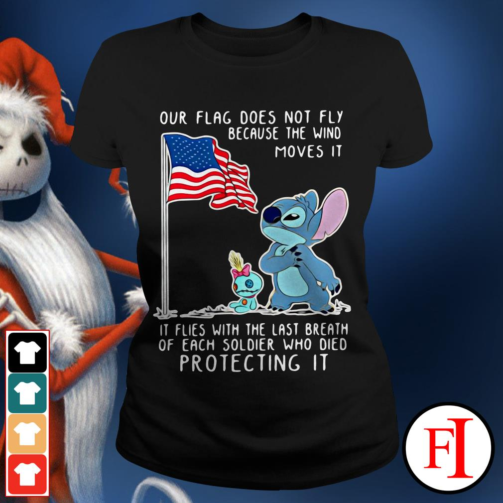 Our flag does not fly because the wind moves it Stitch Ladies Tee