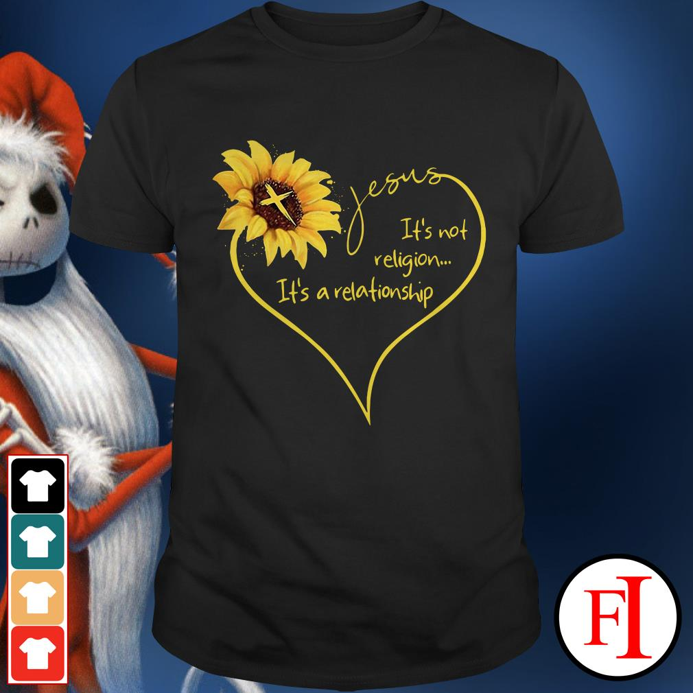 The Sunflower Jesus its not religion its a relationship Shirt
