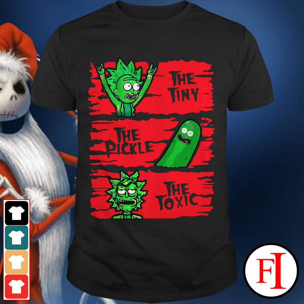 The tiny the pickle the toxic Rick And Morty Shirt
