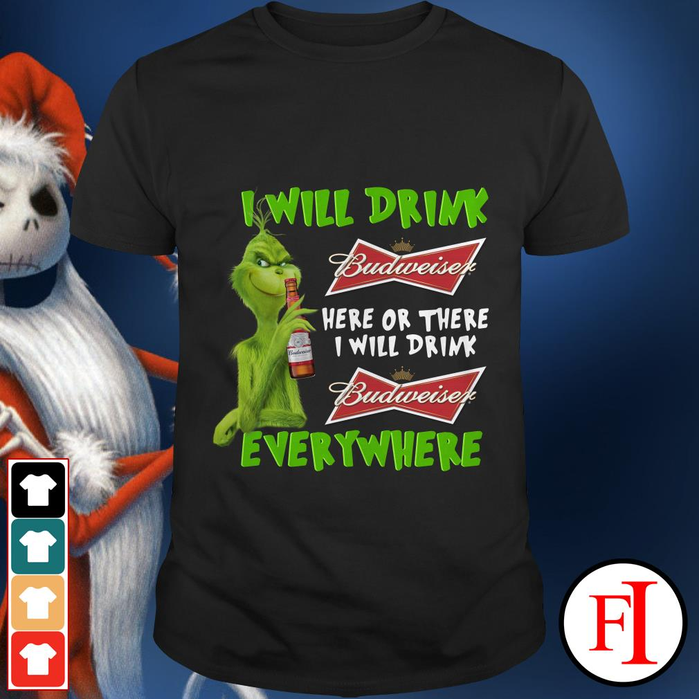 I will drink here or there or everywhere Budweiser Grinch shirt