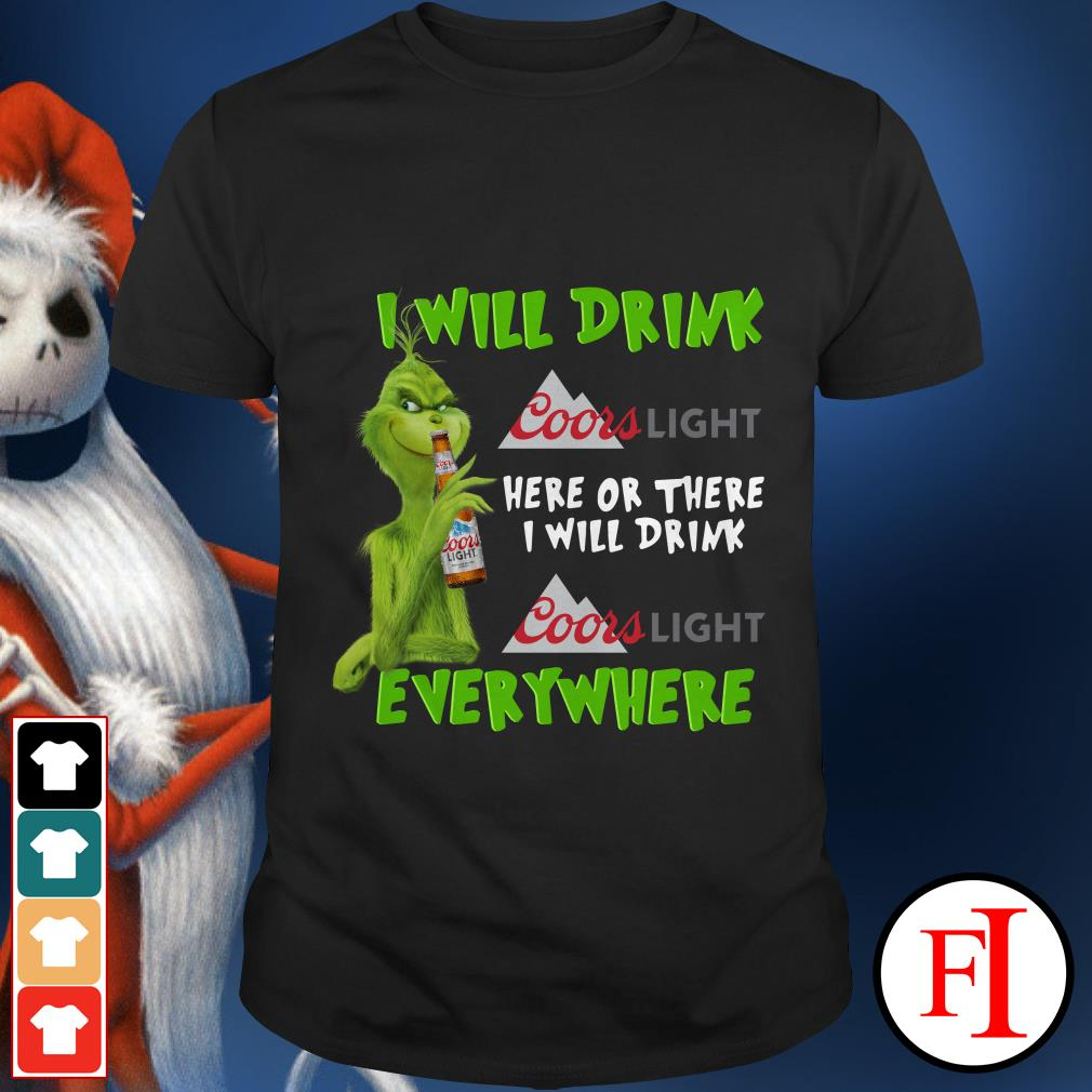 I will drink here or there or everywhere Coors Light Grinch shirt