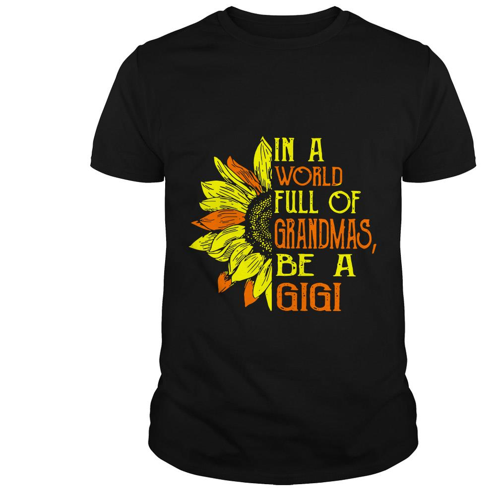 In a World full of Grandmas be a GiGi Sunflower shirt
