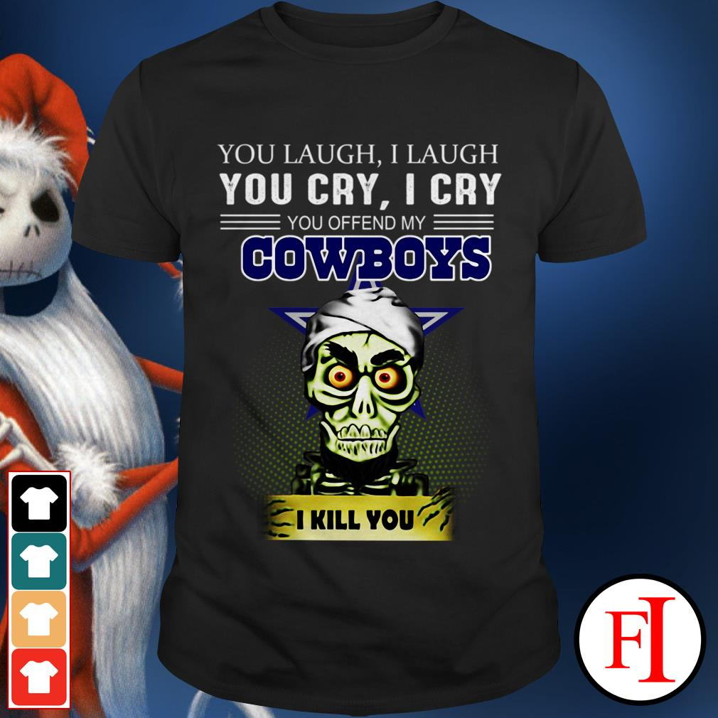 Achmed you laugh I laugh you cry I cry you offend my Dallas Cowboys I will kill you shirt