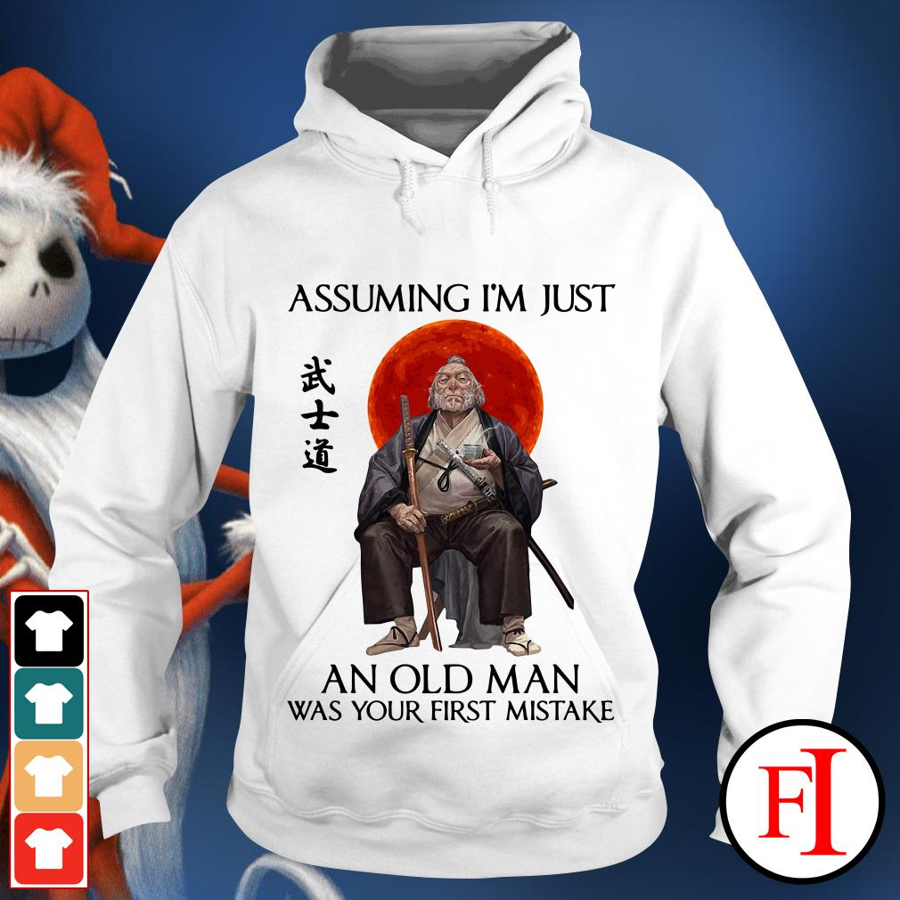 Assuming Samurai I'm just an old man was your first mistake Hoodie