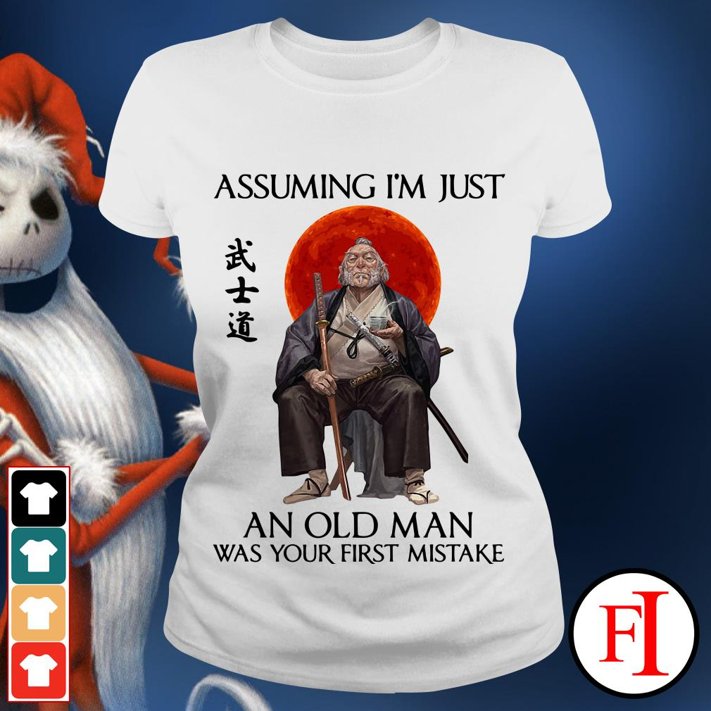 Assuming Samurai I'm just an old man was your first mistake Ladies tee