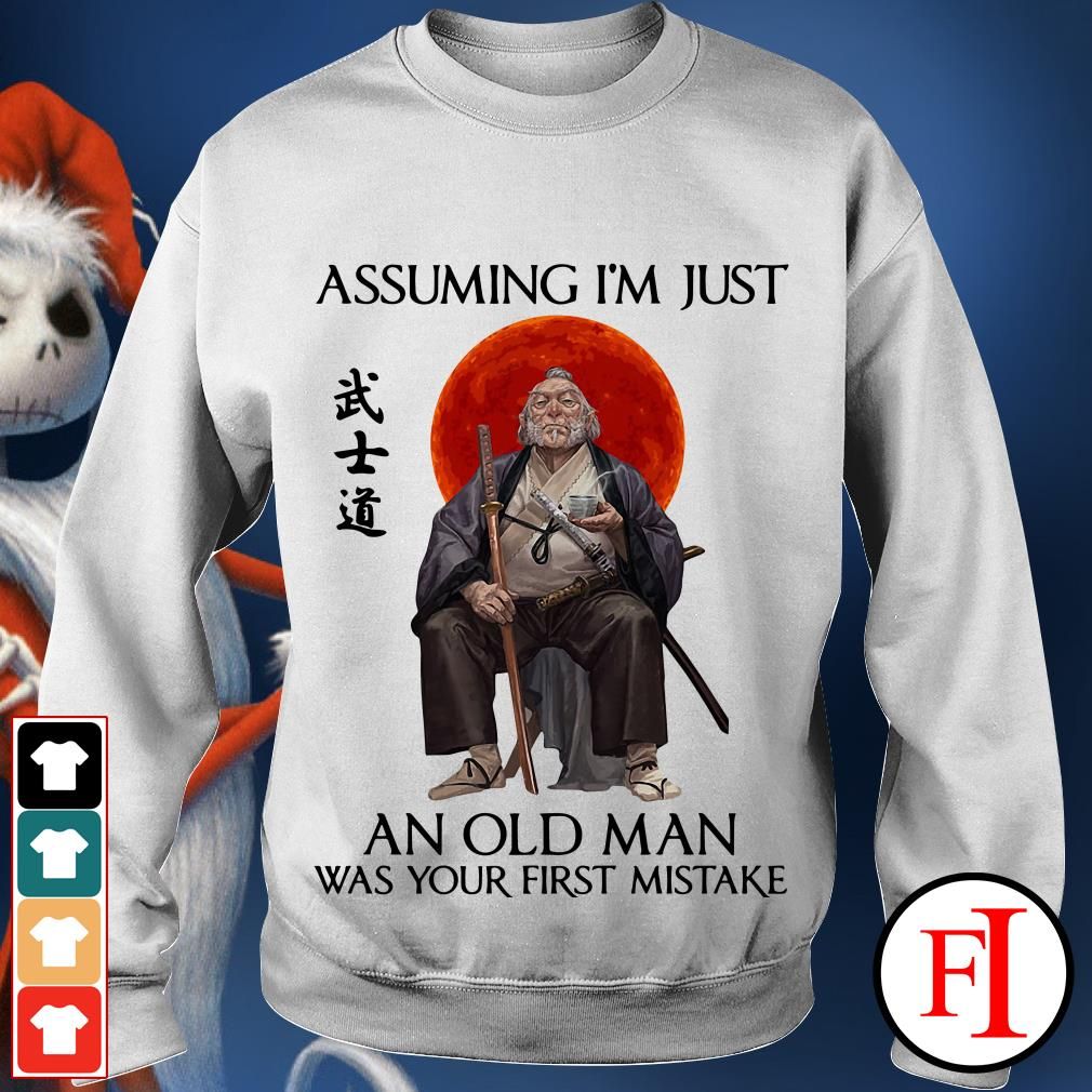 Assuming Samurai I'm just an old man was your first mistake Sweater