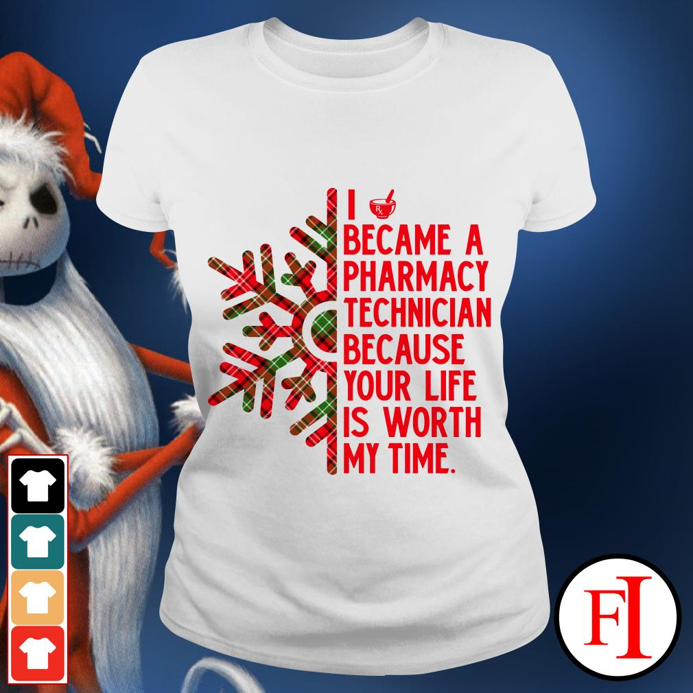 I became a Pharmacy technician because your life is worth my time Ladies tee