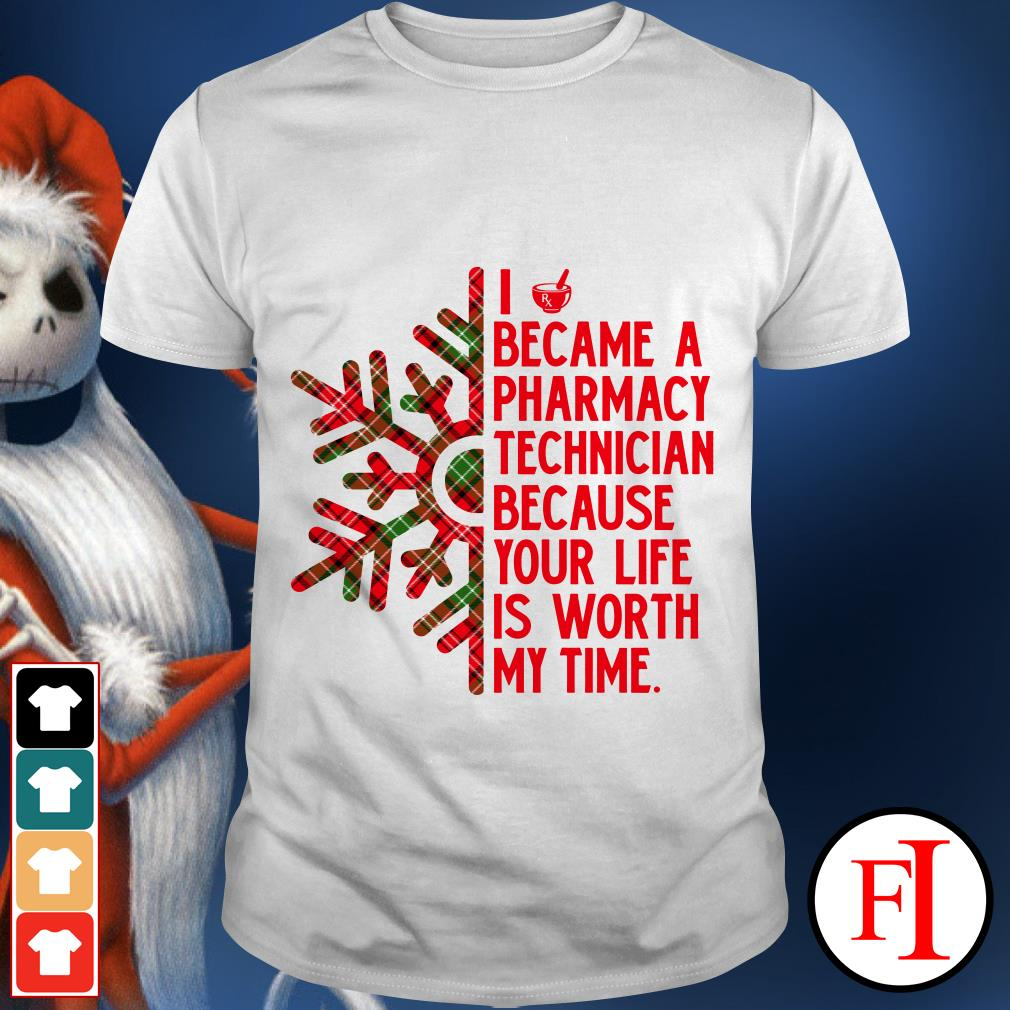 I became a Pharmacy technician because your life is worth my time shirt
