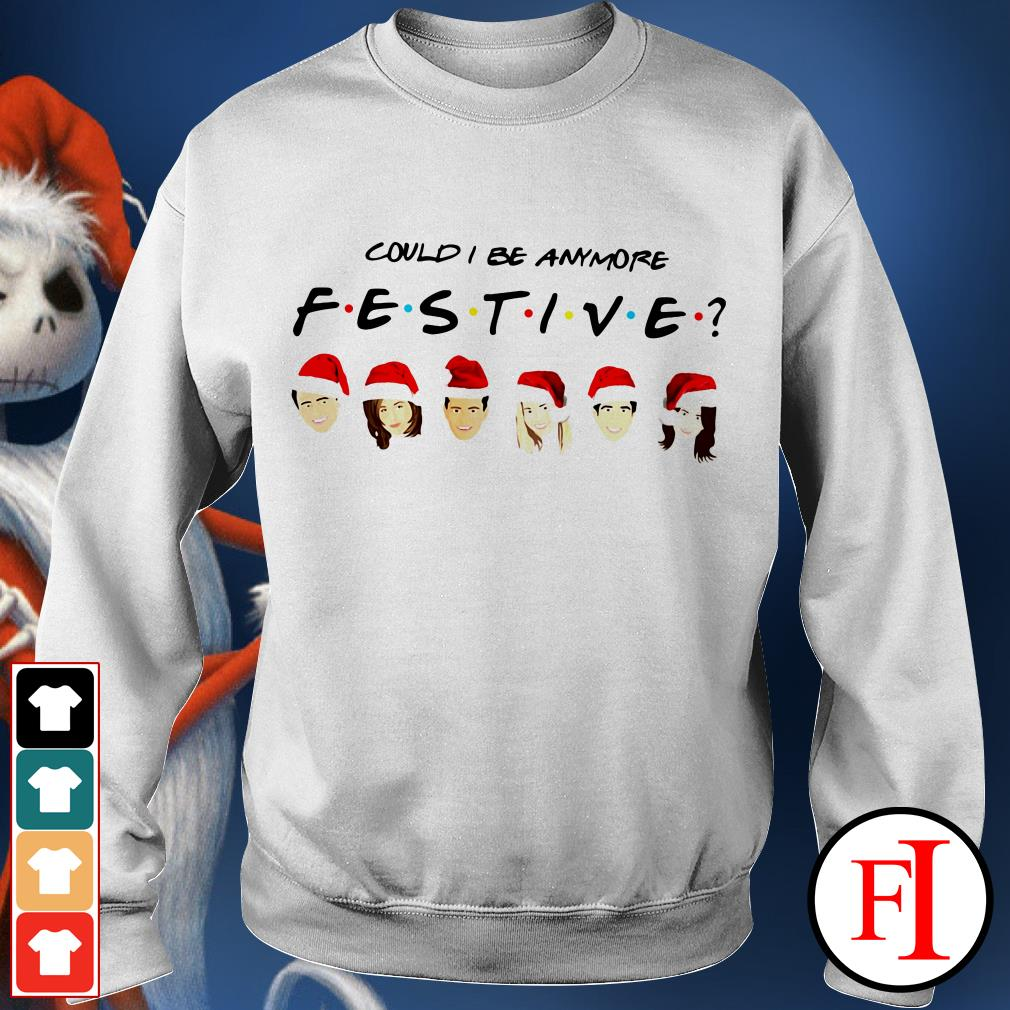 Christmas Could I be anymore festive Sweater
