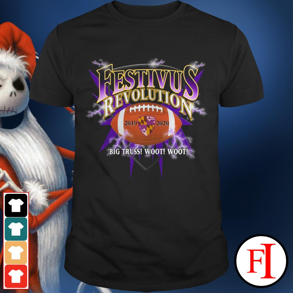 Festivus revolution 2019 2020 Baltimore Ravens big truss woot woot shirt