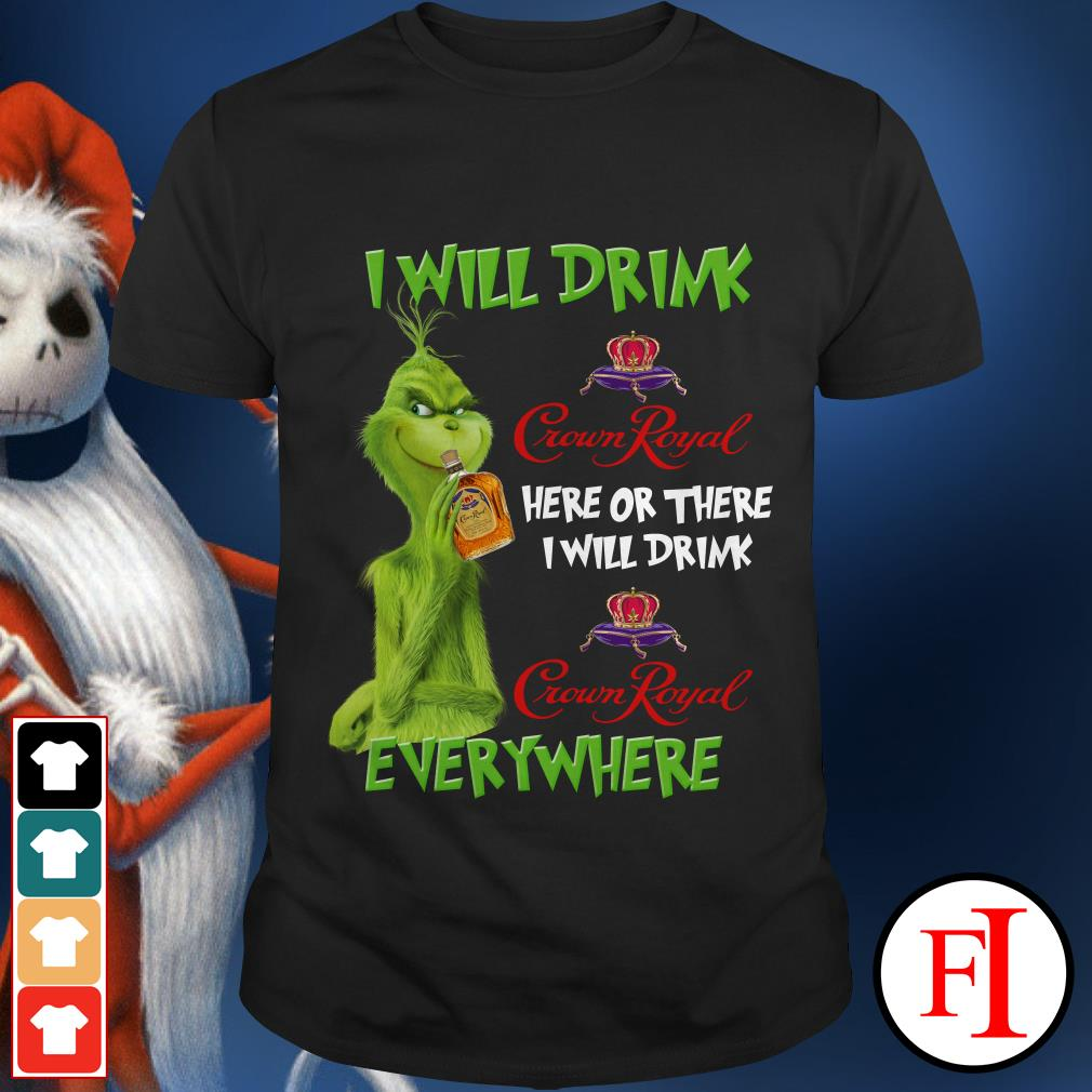 The Grinch I will drink Crown Royal here or there or everywhere shirt
