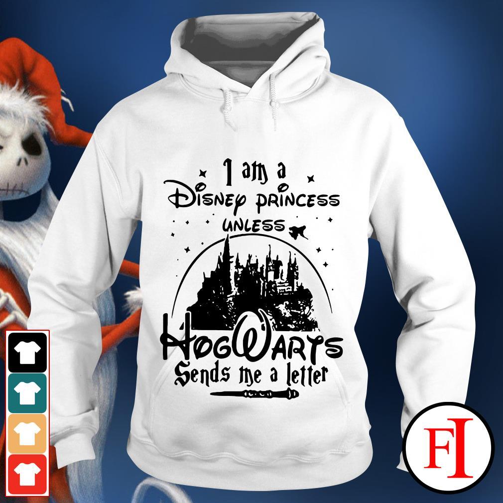 Official I am a Disney Princess Unless Hogwarts sends Me a letter Hoodie