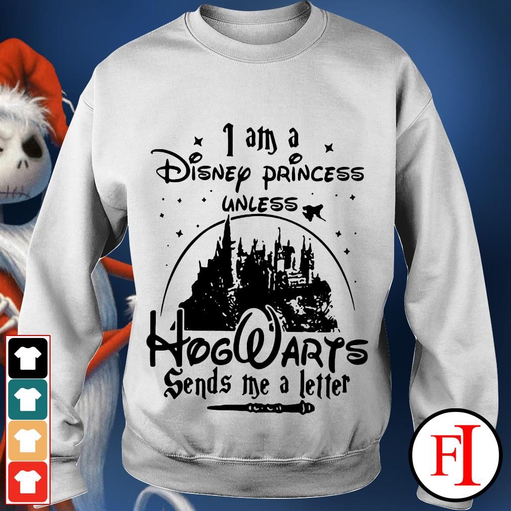 Official I am a Disney Princess Unless Hogwarts sends Me a letter Sweaer