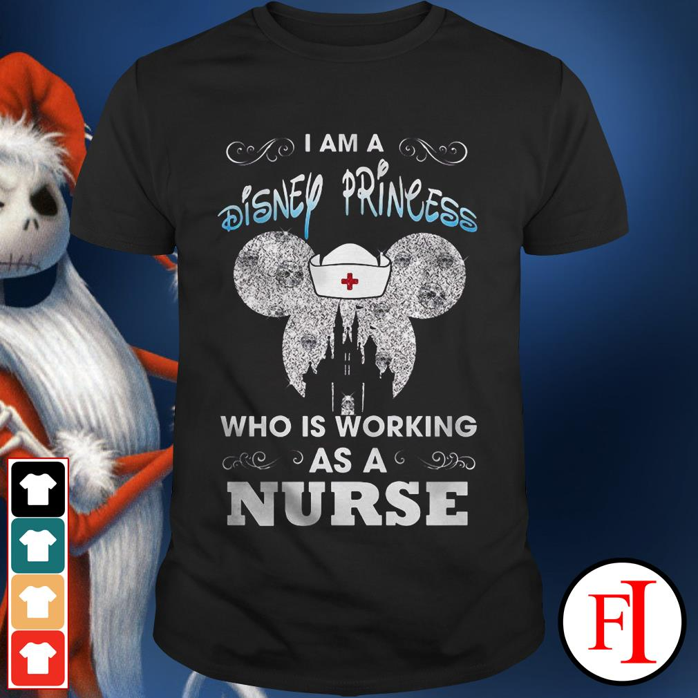 Official I am a Disney Princess Who is working as a Nurse shirt