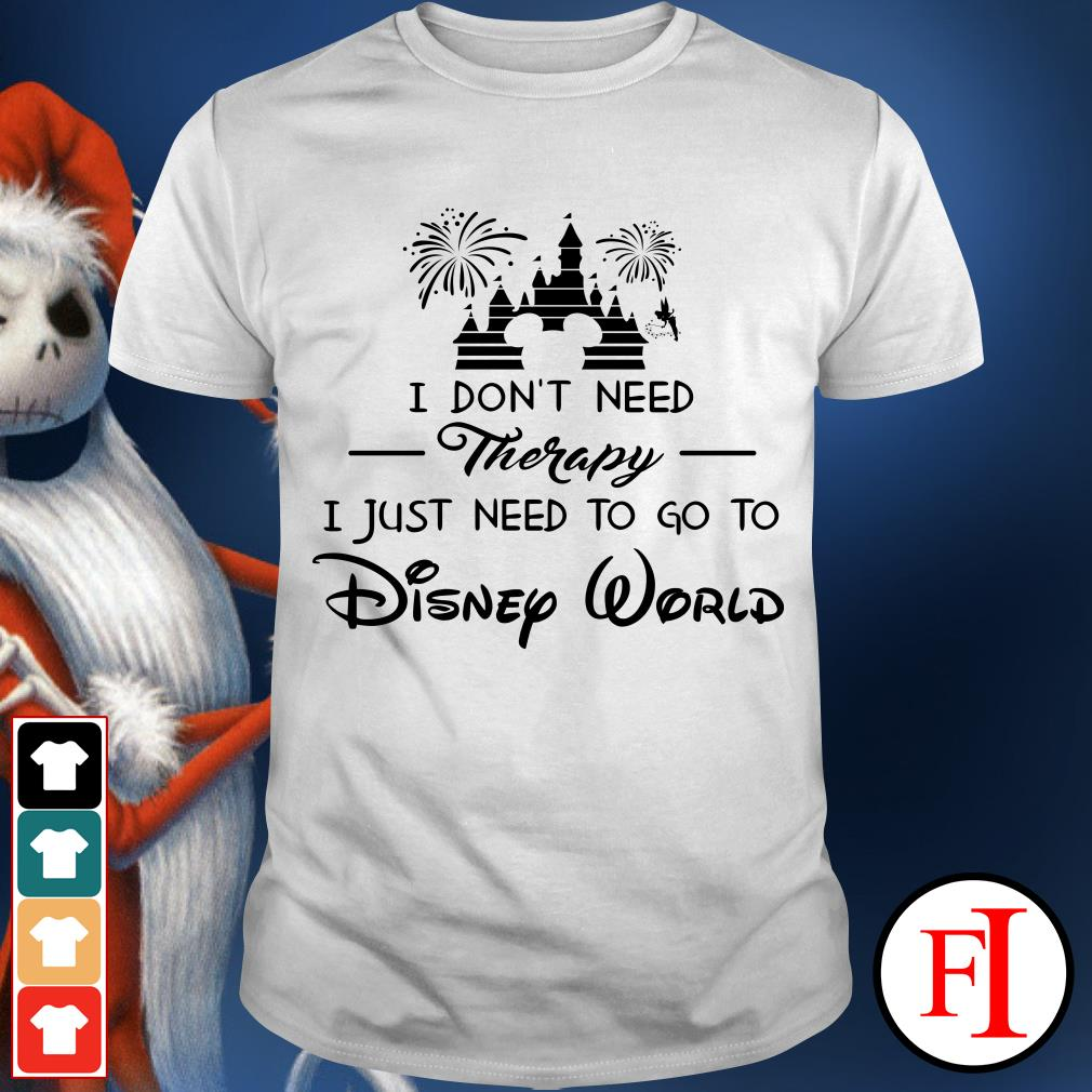 Official I don't need therapy I just need to go to Disney world shirt