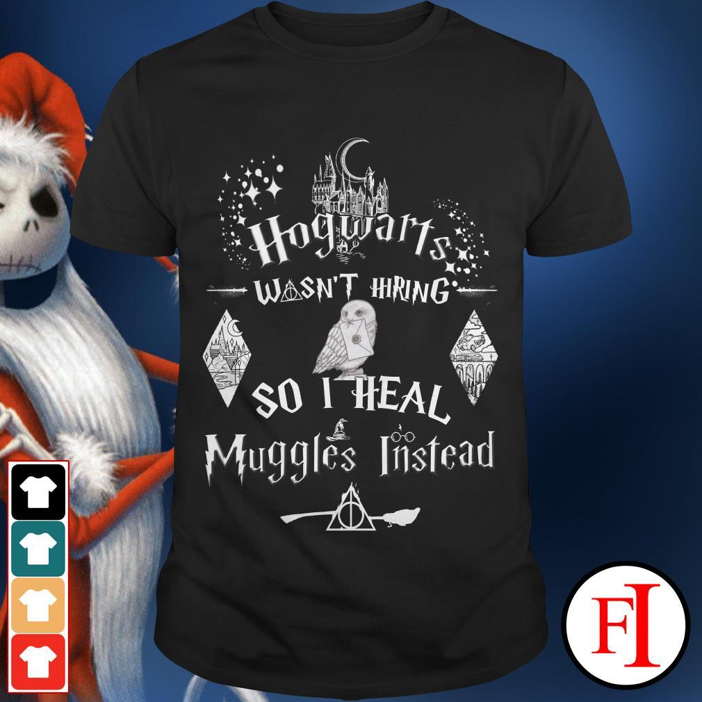 Official Harry Potter hogwarts wasn't hiring so I heal muggles instead shirt
