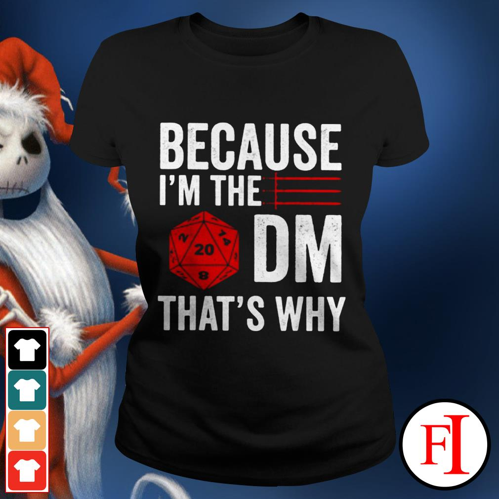 Official Because I'm The DM that's why Ladies tee