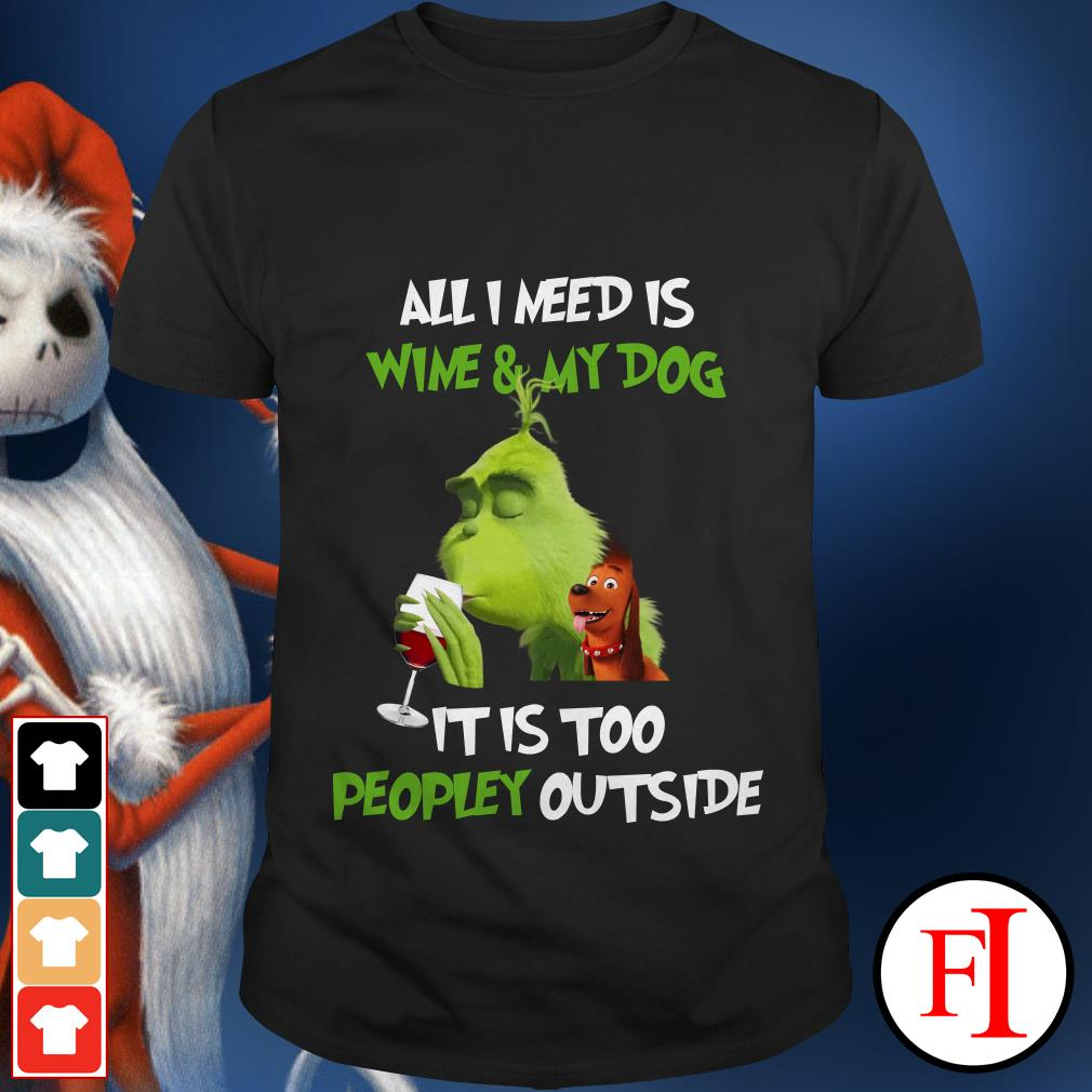 Official All I need is wine and my dog it is too peopley outside The Grinch shirt