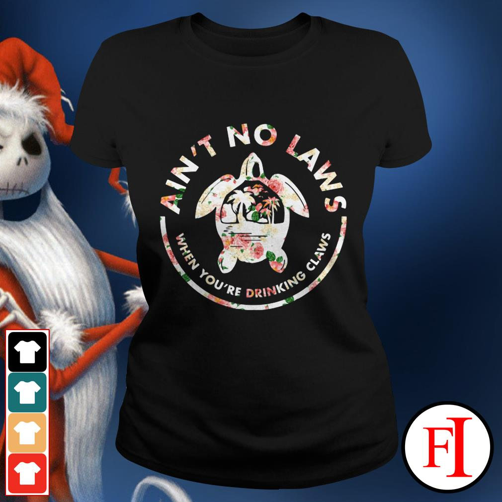 Official Turtle ain't no laws when you're drinking claws flower Ladies tee