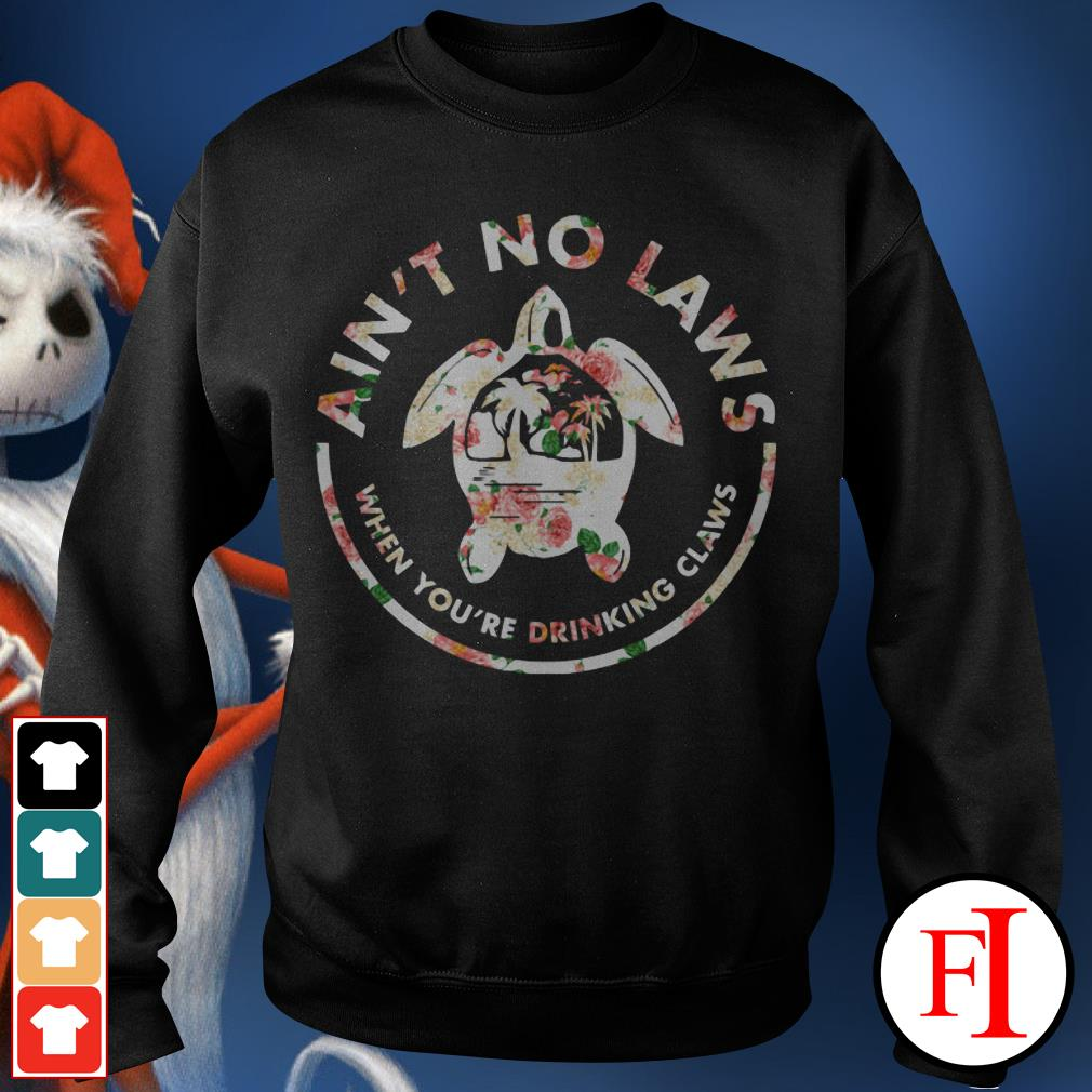 Official Turtle ain't no laws when you're drinking claws flower Sweater