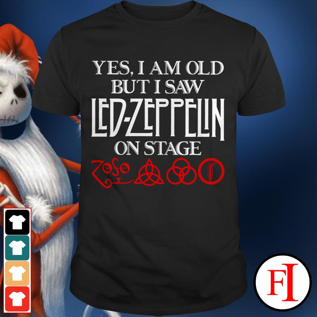 Official Yes I am old but I saw Led Zeppelin on stage shirt