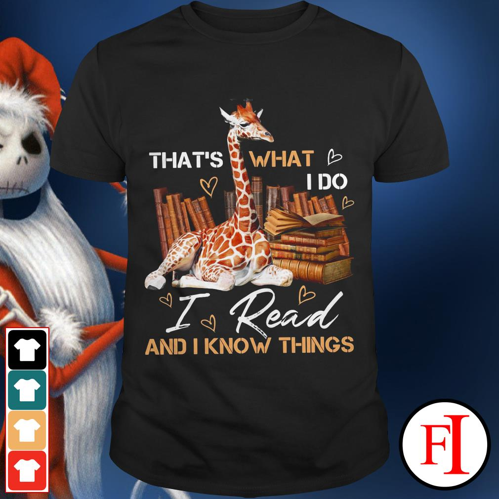 That's what I do I read and I know things Giraffe shirt